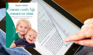 """Disponibile l'ebook di """"Crescere i nostri figli, crescere noi stessi"""" di Naomi Aldort"""