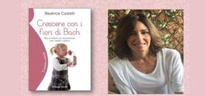 """Intervista a Beatrice Castelli e presentazione del nuovo libro """"Crescere con i Fiori di Bach"""""""