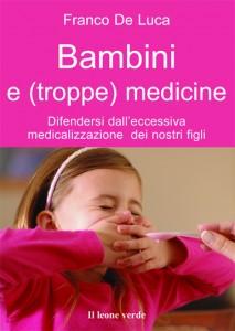 """Franco De Luca presenta """"Bambini e (troppe) medicine il 6 luglio a Roma!"""