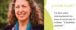 Un nuovo libro per la collana del Bambino Naturale: Il best seller di Naomi Aldort!